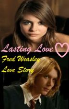 Lasting Love (a Fred Weasley Fan Fiction) by WeasleBeeE