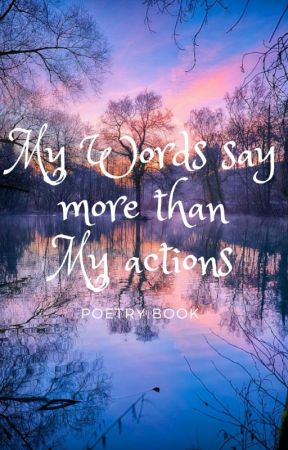 My words say more than My actions. by sunsetwisdom2003
