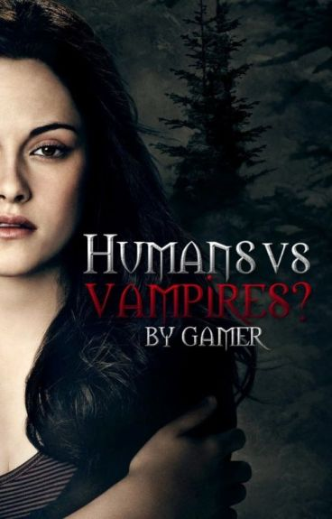 HUMANS VS. VAMPIRES? {FIN}