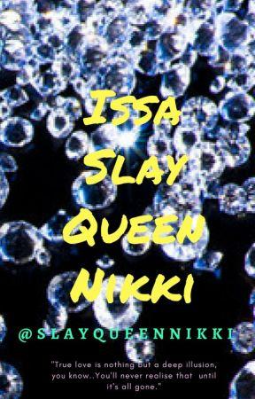👑Issa Slay Queen Nikki👑 by SlayQueenNikki