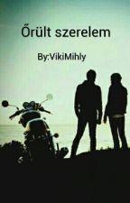 Őrült szerelem  by VikiMihly