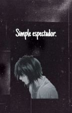 Simple espectador. by AngelAC96
