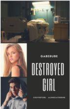 Destroyed Girl (en français) (en réécriture) by gaberube