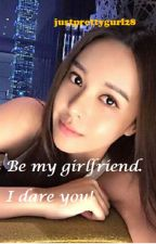 Be My Girlfriend. I Dare you! by justprettygurl28