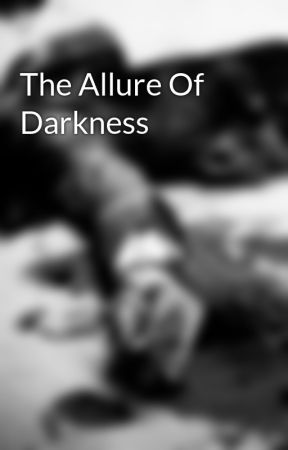 The Allure Of Darkness by Raven3003047