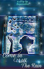 Come In With The Rain by tasyaindika