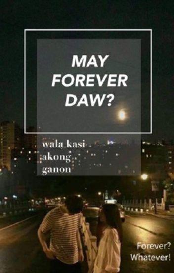May Forever Daw?! Wala Kasi Akong Ganon