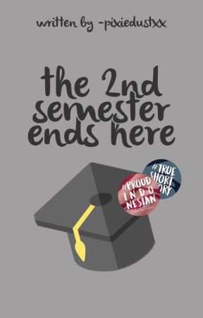 the 2nd semester ends here by -pixiedustxx