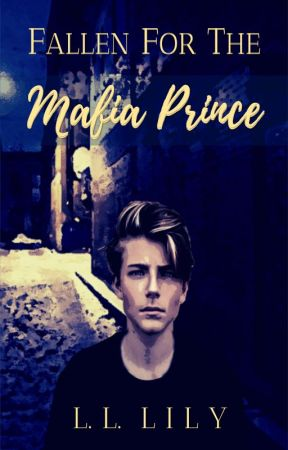 Fallen for the Mafia Prince (Completed) by The_Lost_Little_Lily