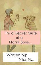 Im a Secret Wife of a Mafia Boss... by TheGorgeousTangkad