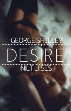 Desire † GEORGE SHELLEY  (+18) by iniltili_ses
