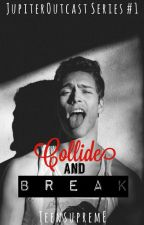 Collide and Break (JOS #1) by teensupreme