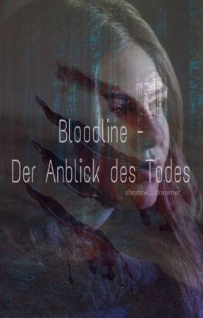 Bloodline - Der Anblick des Todes by shadow__dreamer