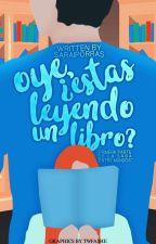 Oye, ¿estás leyendo un libro? (#EM1) by SaraiPorras
