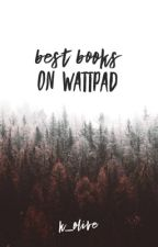 The Best Books on Wattpad by k_olive