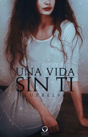 Una Vida Sin Ti by Luzbel98