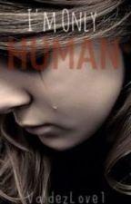 I'm Only Human by ValdezLove1
