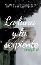 La Luna y La Serpiente [Theodore Nott Y Luna Lovegood] by TheCrystalPerson