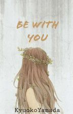 Be With You (You Series #1) by KyuokoYamada