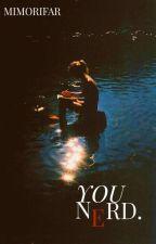 You Nerd. by MimoriFar