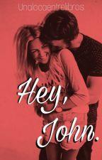 Hey, John. |Pausada Temporalmente| by unalocaentrelibros