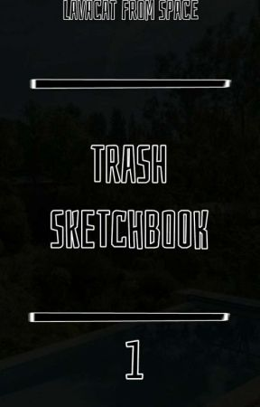Trash sketchbook by LavacatFromSpace