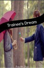 Trainee's Dream by PaoAhZhai22