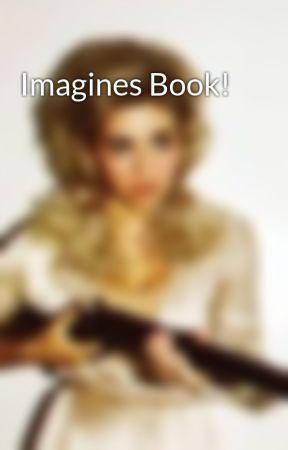 Imagines Book! by JamieAndTheDiamonds