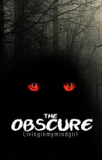 The Obscure by livinginmymindgirl