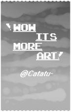 wow its more art by Catatu-