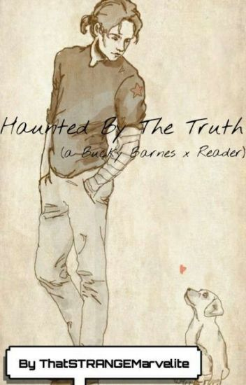 Haunted By The Truth (a Bucky Barnes X reader ) - I Like Blonde Guys