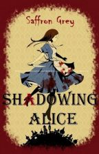 Shadowing Alice [Soon To Be Rewritten] by SaffronGrey