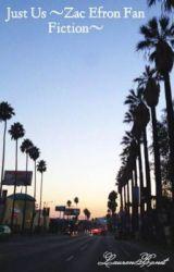 Just Us ~Zac Efron Fan Fiction~ by LaurenBonet
