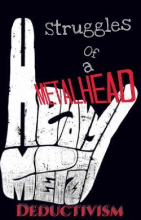 Struggles of a Metalhead by Deductivism