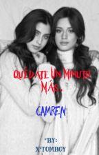 Quédate un minuto más. (Camren Camila G!p) by xTomboy