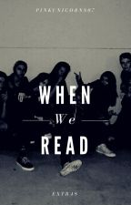 When We Read (#0) by killinmyvxbxs