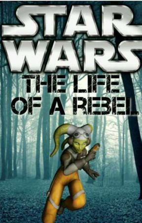 The life of a rebel. (A Star Wars story.) by SWfangirl2002