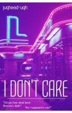 I DON'T CARE - [JUGHEAD JONES] by jughead-ugh