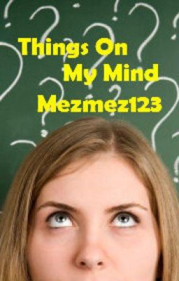 Things On My Mind by mezmez123