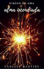 Cinzas de uma alma incendiada by vahmartinss