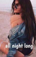 all night long  by ethancutkoskylove