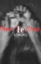 Never Be Yours by acmamiu