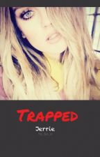 Trapped {Jerrie Fanfic} ✔️ by Fan_Girl_xx