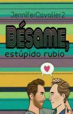 Bésame, Estúpido Rubio [Hiddlesworth] (Segunda Edición) by JenniferCavalier2