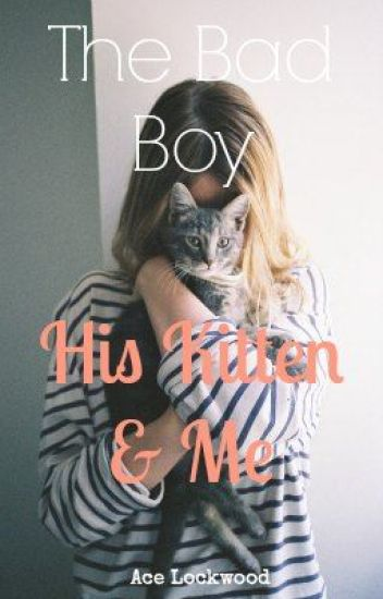 The Bad Boy, His Kitten & Me