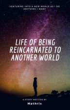 Life of Being Reincarnated to Another World by Mathris