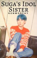 Suga's Idol Sister 《Kpop FF ♡》 by Kenworthy