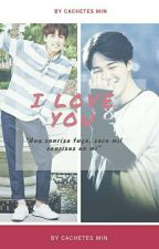 I Love You (One Shot JiKook/MinKook)  by CachetitosMin