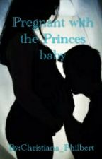 Pregnant with the Princes baby by Christiana_Philbert