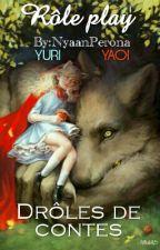 RP : Drôles de contes. [YAOI&YURI] by NyaanPerona
